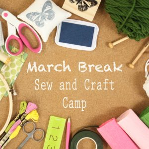 March Break Sew and Craft Camp